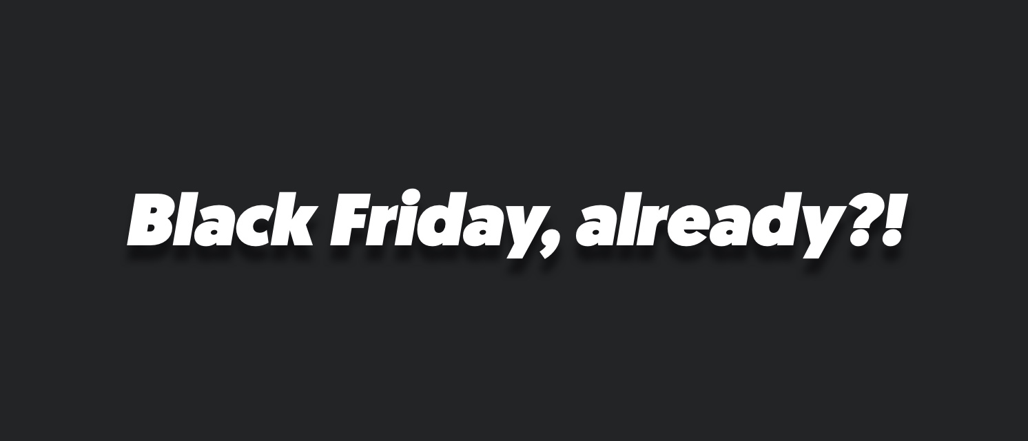 Help… it's Black Friday soon!