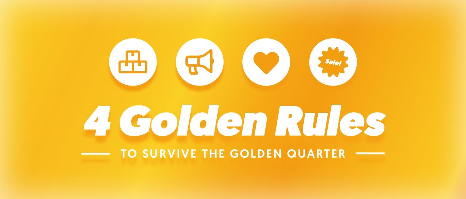 4 Golden Rules for the Golden Quarter